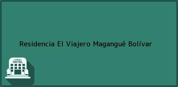 Teléfono, Dirección y otros datos de contacto para Residencia El Viajero, Magangué, Bolívar, Colombia