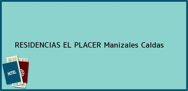Teléfono, Dirección y otros datos de contacto para RESIDENCIAS EL PLACER, Manizales, Caldas, Colombia