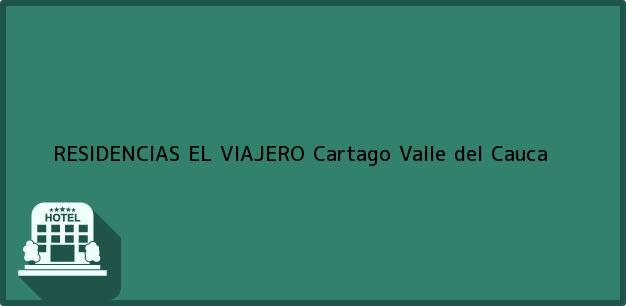 Teléfono, Dirección y otros datos de contacto para RESIDENCIAS EL VIAJERO, Cartago, Valle del Cauca, Colombia