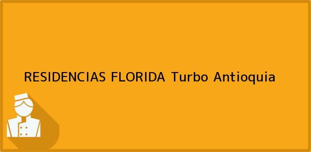 Teléfono, Dirección y otros datos de contacto para RESIDENCIAS FLORIDA, Turbo, Antioquia, Colombia