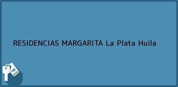 Teléfono, Dirección y otros datos de contacto para RESIDENCIAS MARGARITA, La Plata, Huila, Colombia