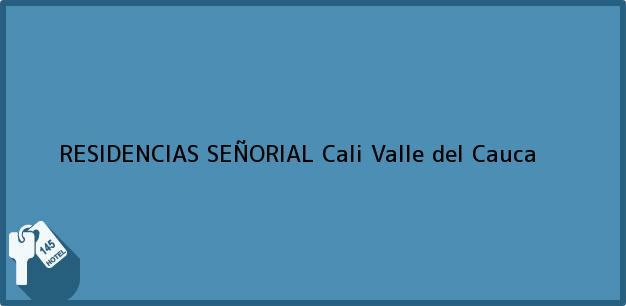 Teléfono, Dirección y otros datos de contacto para RESIDENCIAS SEÑORIAL, Cali, Valle del Cauca, Colombia