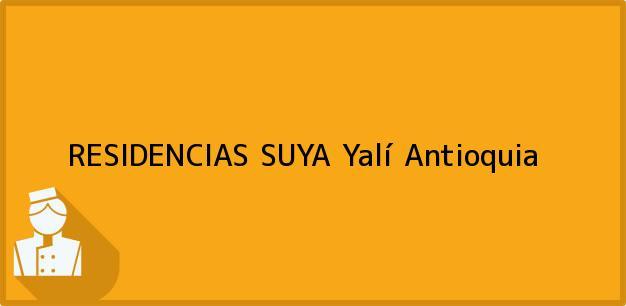 Teléfono, Dirección y otros datos de contacto para RESIDENCIAS SUYA, Yalí, Antioquia, Colombia