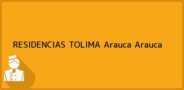 Teléfono, Dirección y otros datos de contacto para RESIDENCIAS TOLIMA, Arauca, Arauca, Colombia
