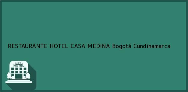 Teléfono, Dirección y otros datos de contacto para RESTAURANTE HOTEL CASA MEDINA, Bogotá, Cundinamarca, Colombia