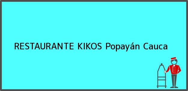 Teléfono, Dirección y otros datos de contacto para RESTAURANTE KIKOS, Popayán, Cauca, Colombia