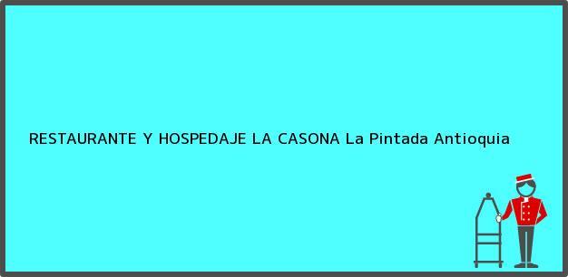 Teléfono, Dirección y otros datos de contacto para RESTAURANTE Y HOSPEDAJE LA CASONA, La Pintada, Antioquia, Colombia