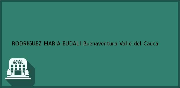 Teléfono, Dirección y otros datos de contacto para RODRIGUEZ MARIA EUDALI, Buenaventura, Valle del Cauca, Colombia