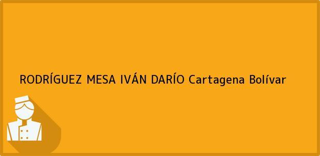 Teléfono, Dirección y otros datos de contacto para RODRÍGUEZ MESA IVÁN DARÍO, Cartagena, Bolívar, Colombia