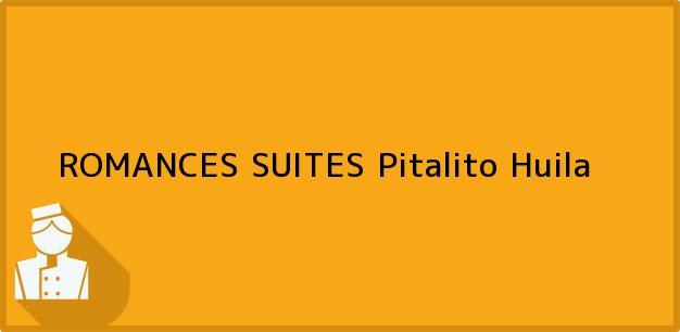Teléfono, Dirección y otros datos de contacto para ROMANCES SUITES, Pitalito, Huila, Colombia