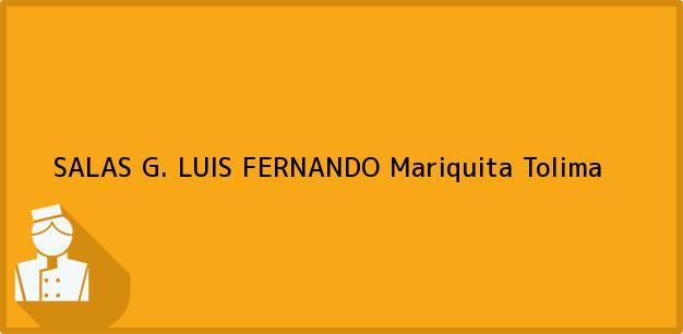 Teléfono, Dirección y otros datos de contacto para SALAS G. LUIS FERNANDO, Mariquita, Tolima, Colombia
