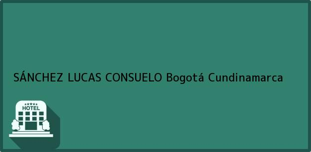 Teléfono, Dirección y otros datos de contacto para SÁNCHEZ LUCAS CONSUELO, Bogotá, Cundinamarca, Colombia