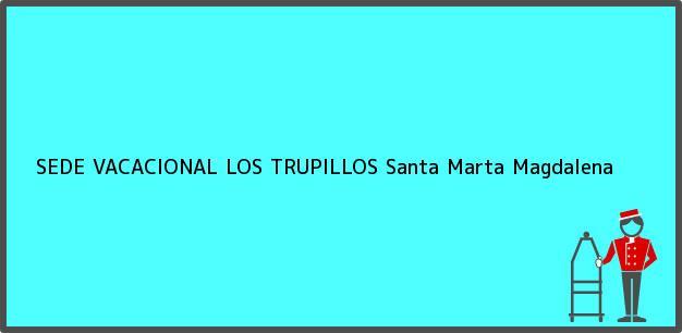 Teléfono, Dirección y otros datos de contacto para SEDE VACACIONAL LOS TRUPILLOS, Santa Marta, Magdalena, Colombia