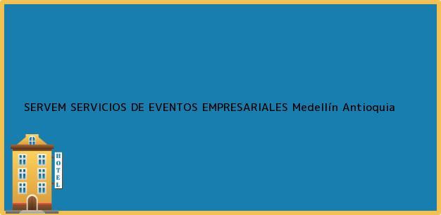 Teléfono, Dirección y otros datos de contacto para SERVEM SERVICIOS DE EVENTOS EMPRESARIALES, Medellín, Antioquia, Colombia