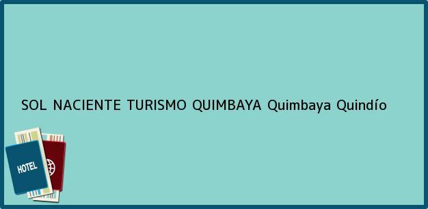 Teléfono, Dirección y otros datos de contacto para SOL NACIENTE TURISMO QUIMBAYA, Quimbaya, Quindío, Colombia