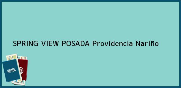 Teléfono, Dirección y otros datos de contacto para SPRING VIEW POSADA, Providencia, Nariño, Colombia