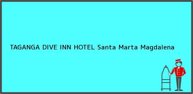 Teléfono, Dirección y otros datos de contacto para TAGANGA DIVE INN HOTEL, Santa Marta, Magdalena, Colombia