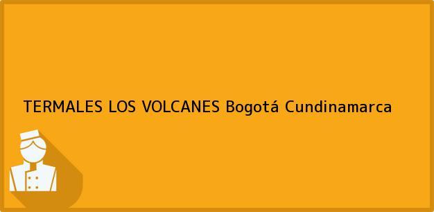 Teléfono, Dirección y otros datos de contacto para TERMALES LOS VOLCANES, Bogotá, Cundinamarca, Colombia
