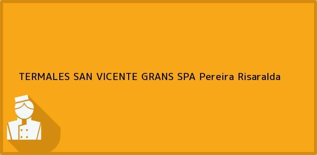 Teléfono, Dirección y otros datos de contacto para TERMALES SAN VICENTE GRANS SPA, Pereira, Risaralda, Colombia