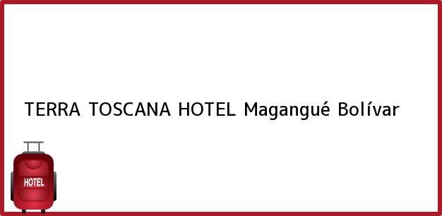 Teléfono, Dirección y otros datos de contacto para TERRA TOSCANA HOTEL, Magangué, Bolívar, Colombia