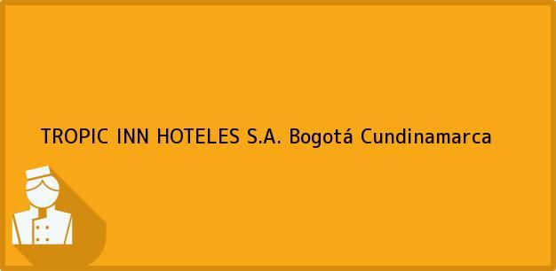 Teléfono, Dirección y otros datos de contacto para TROPIC INN HOTELES S.A., Bogotá, Cundinamarca, Colombia