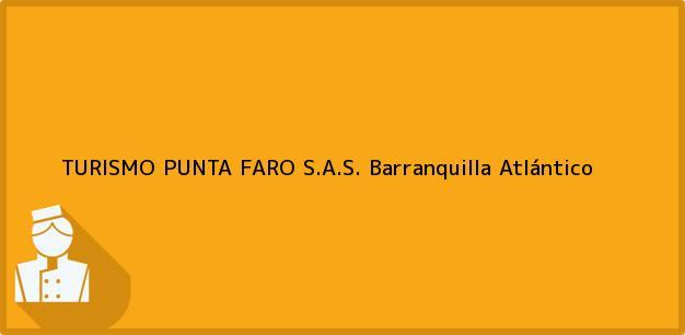 Teléfono, Dirección y otros datos de contacto para TURISMO PUNTA FARO S.A.S., Barranquilla, Atlántico, Colombia