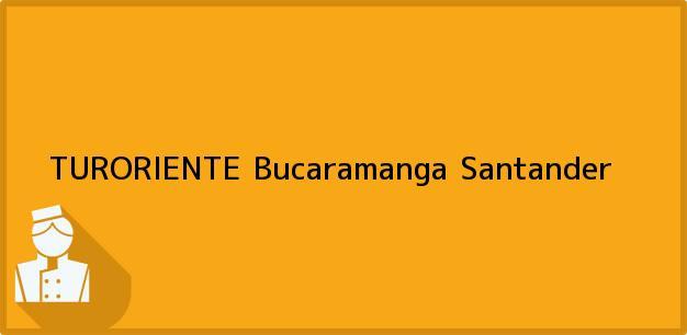 Teléfono, Dirección y otros datos de contacto para TURORIENTE, Bucaramanga, Santander, Colombia