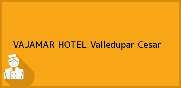 Teléfono, Dirección y otros datos de contacto para VAJAMAR HOTEL, Valledupar, Cesar, Colombia