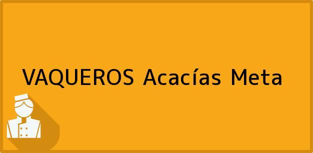 Teléfono, Dirección y otros datos de contacto para VAQUEROS, Acacías, Meta, Colombia