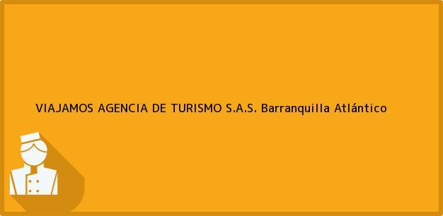 Teléfono, Dirección y otros datos de contacto para VIAJAMOS AGENCIA DE TURISMO S.A.S., Barranquilla, Atlántico, Colombia