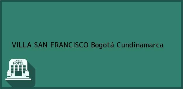 Teléfono, Dirección y otros datos de contacto para VILLA SAN FRANCISCO, Bogotá, Cundinamarca, Colombia