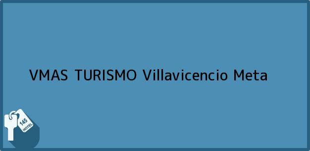 Teléfono, Dirección y otros datos de contacto para VMAS TURISMO, Villavicencio, Meta, Colombia
