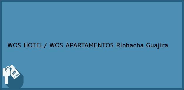 Teléfono, Dirección y otros datos de contacto para WOS HOTEL/ WOS APARTAMENTOS, Riohacha, Guajira, Colombia