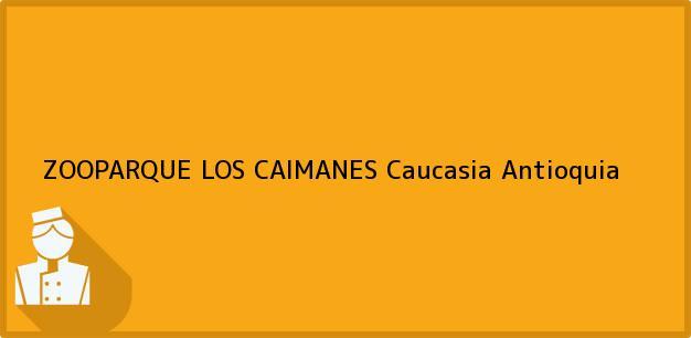 Teléfono, Dirección y otros datos de contacto para ZOOPARQUE LOS CAIMANES, Caucasia, Antioquia, Colombia