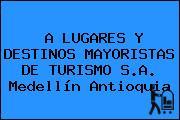 A LUGARES Y DESTINOS MAYORISTAS DE TURISMO S.A. Medellín Antioquia