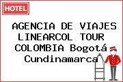AGENCIA DE VIAJES LINEARCOL TOUR COLOMBIA Bogotá Cundinamarca