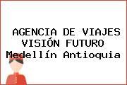 AGENCIA DE VIAJES VISIÓN FUTURO Medellín Antioquia