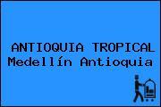 ANTIOQUIA TROPICAL Medellín Antioquia