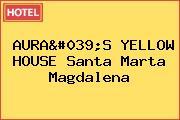 AURA'S YELLOW HOUSE Santa Marta Magdalena