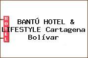 BANTÚ HOTEL & LIFESTYLE Cartagena Bolívar