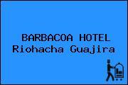 BARBACOA HOTEL Riohacha Guajira