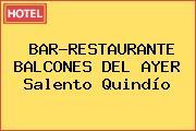BAR-RESTAURANTE BALCONES DEL AYER Salento Quindío