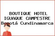 BOUTIQUE HOTEL IGUAQUE CAMPESTRE Bogotá Cundinamarca