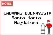 CABAÑAS BUENAVISTA Santa Marta Magdalena