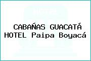 CABAÑAS GUACATÁ HOTEL Paipa Boyacá