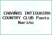 CABAÑAS INTIGUAIRA COUNTRY CLUB Pasto Nariño
