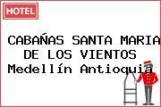 CABAÑAS SANTA MARIA DE LOS VIENTOS Medellín Antioquia