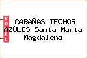 CABAÑAS TECHOS AZÚLES Santa Marta Magdalena