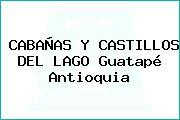 CABAÑAS Y CASTILLOS DEL LAGO Guatapé Antioquia
