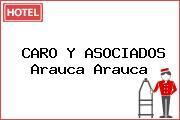 CARO Y ASOCIADOS Arauca Arauca